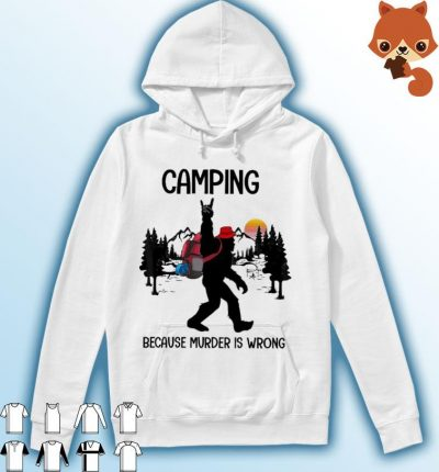 Bigfoot Camping because murder Is wrong Hoodie