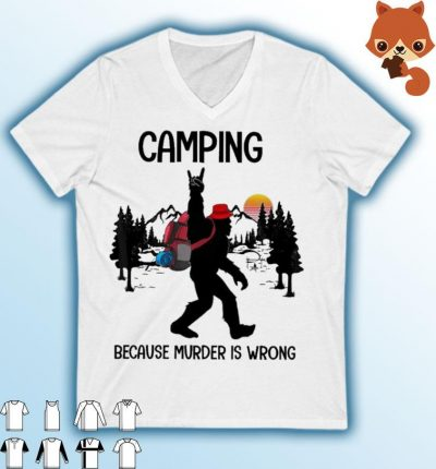 Bigfoot Camping because murder Is wrong shirt