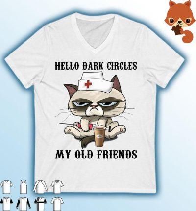 Cat Nurse Hello Dark Circles My Old Friends Shirt